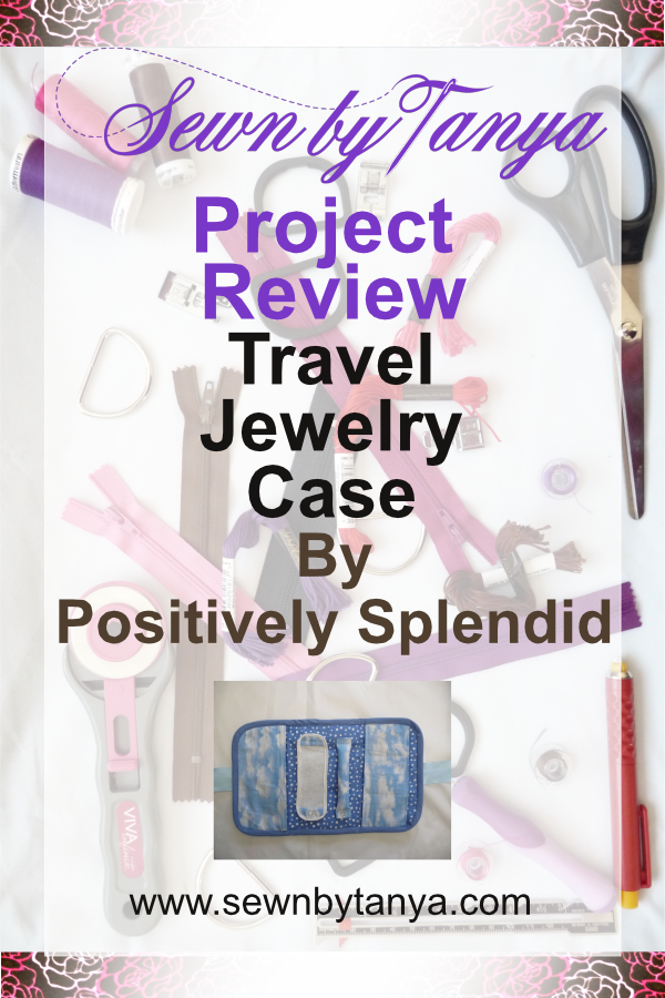 Sewn By Tanya project review: Travel Jewelry Case (Positively Spendid)