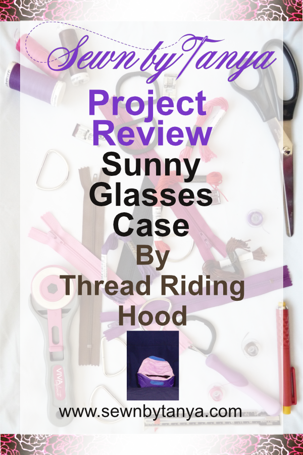 Sunny Glasses Case - pattern by Thread Riding Hood (Sewn By Tanya Project Review)