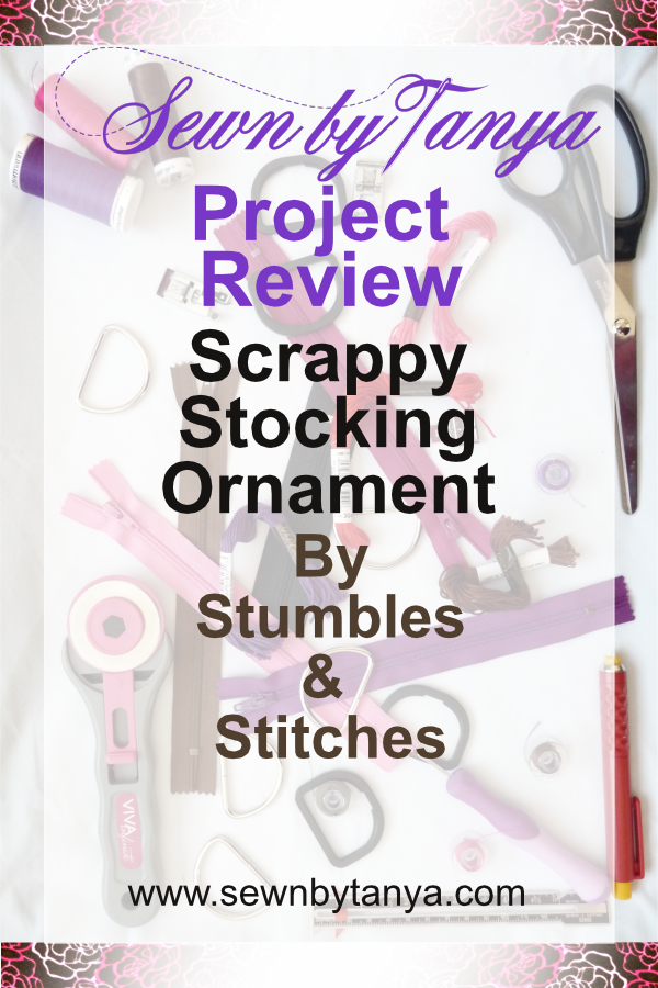 Sewn By Tanya Project Review: Scrappy Stocking Ornament by Stumbles And Stitches