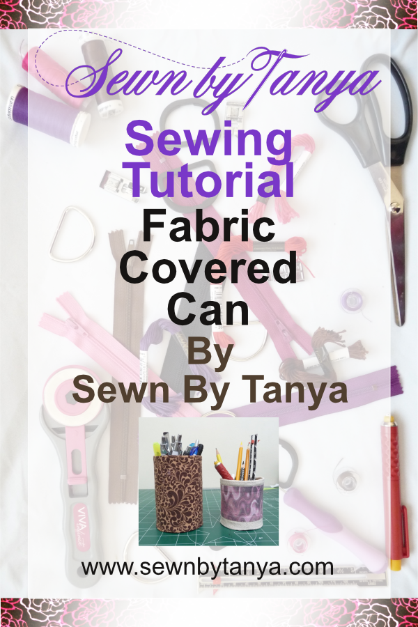Sewn By Tanya | Sewing Tutorial | Fabric Covered Can