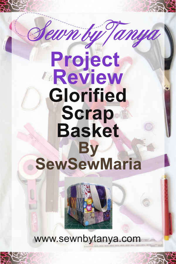 Sewn By Tanya | Project Review | Glorified Scrap Basket -SewSewMaria