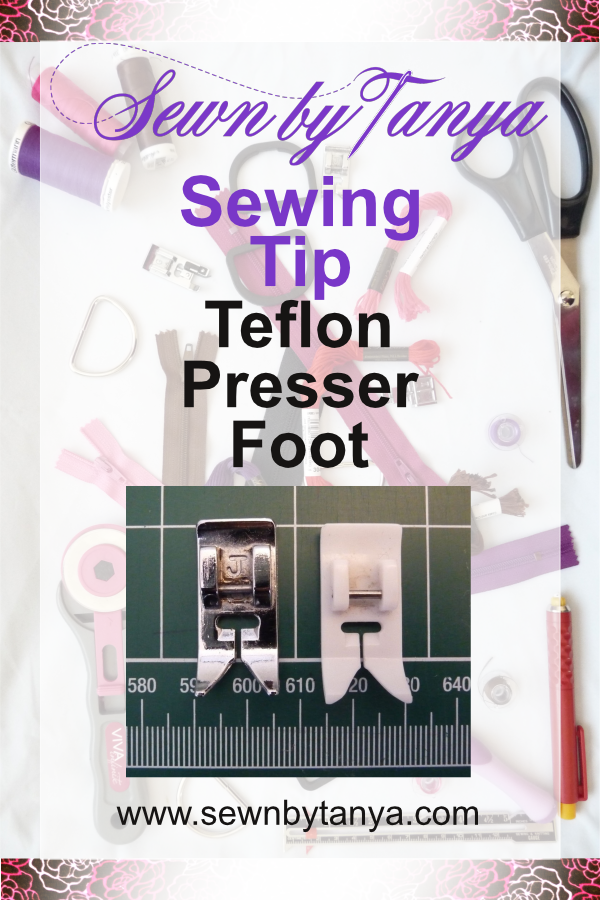 Pinterest image for Sewn By Tanya Sewing Tip I Teflon Presser Foot