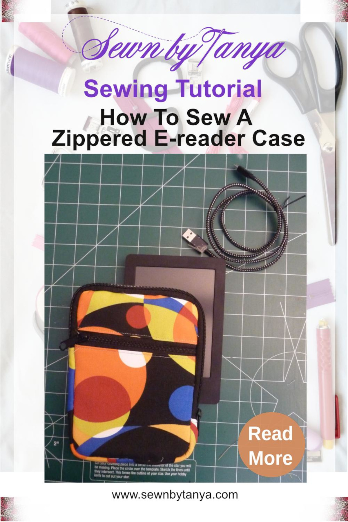 """""""Sewn By Tanya Sewing Tutorial: How To Sew A Zippered E-reader Case"""" shows a multicolored e-reader case overlapping an e-reader and an e-reader cable"""